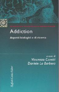 CARETTI - LA BARBERA, Addiction Aspetti biologici  e di ricerca