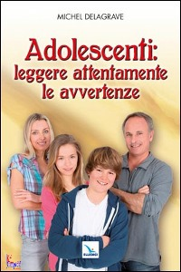 DELAGRAVE MICHEL, Adolescenti:leggere attentamente le avvertenze